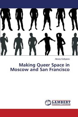 Making Queer Space in Moscow and San Francisco (Paperback)