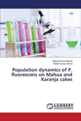 Population Dynamics of P. Fluorescens on Mahua and Karanja Cakes (Paperback)