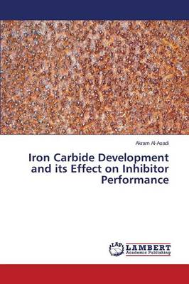 Iron Carbide Development and Its Effect on Inhibitor Performance (Paperback)