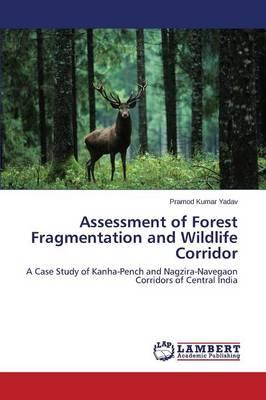 Assessment of Forest Fragmentation and Wildlife Corridor (Paperback)