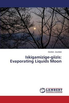 Iskigamizige-Giizis: Evaporating Liquids Moon (Paperback)