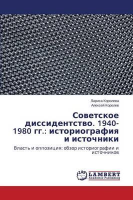 Sovetskoe Dissidentstvo. 1940-1980 Gg.: Istoriografiya I Istochniki (Paperback)