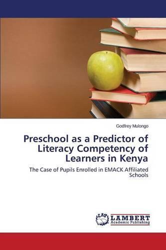 Preschool as a Predictor of Literacy Competency of Learners in Kenya (Paperback)