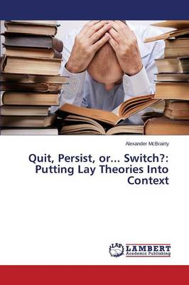 Quit, Persist, Or... Switch?: Putting Lay Theories Into Context (Paperback)