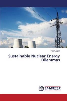 Sustainable Nuclear Energy Dilemmas (Paperback)