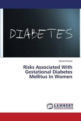 Risks Associated with Gestational Diabetes Mellitus in Women (Paperback)