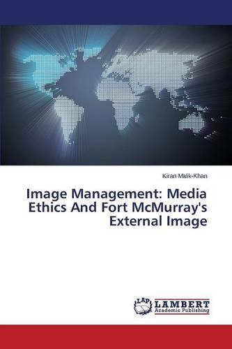 Image Management: Media Ethics and Fort McMurray's External Image (Paperback)