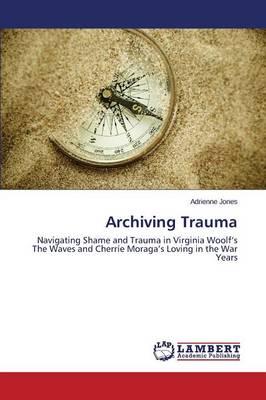 Archiving Trauma (Paperback)