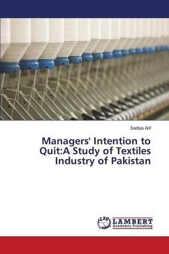 Managers' Intention to Quit: A Study of Textiles Industry of Pakistan (Paperback)