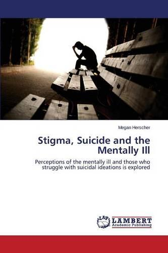 Stigma, Suicide and the Mentally Ill (Paperback)