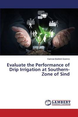 Evaluate the Performance of Drip Irrigation at Southern-Zone of Sind (Paperback)