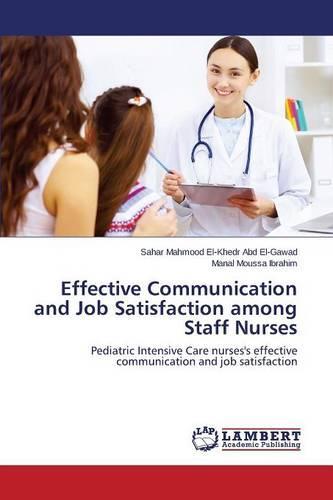 Effective Communication and Job Satisfaction Among Staff Nurses (Paperback)