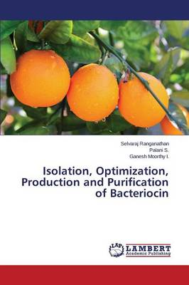 Isolation, Optimization, Production and Purification of Bacteriocin (Paperback)