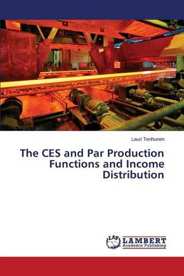 The Ces and Par Production Functions and Income Distribution (Paperback)