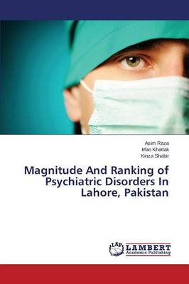 Magnitude and Ranking of Psychiatric Disorders in Lahore, Pakistan (Paperback)