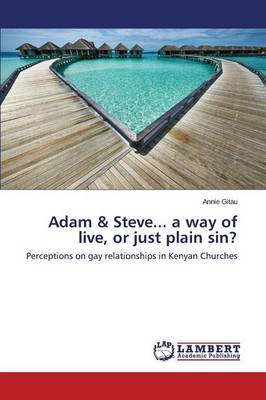 Adam & Steve... a Way of Live, or Just Plain Sin? (Paperback)