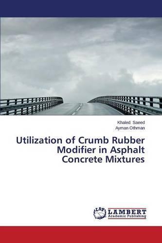 Utilization of Crumb Rubber Modifier in Asphalt Concrete Mixtures (Paperback)