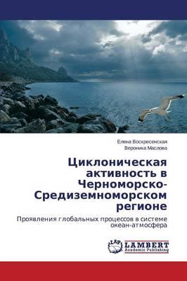 Tsiklonicheskaya Aktivnost' V Chernomorsko-Sredizemnomorskom Regione (Paperback)
