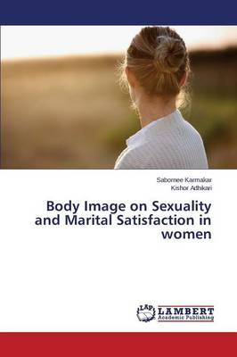 Body Image on Sexuality and Marital Satisfaction in Women (Paperback)