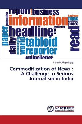 Commoditization of News: A Challenge to Serious Journalism in India (Paperback)