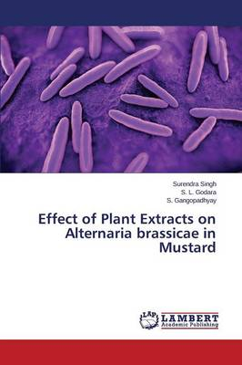 Effect of Plant Extracts on Alternaria Brassicae in Mustard (Paperback)