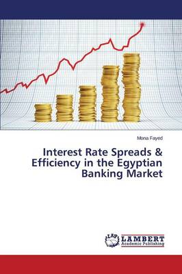Interest Rate Spreads & Efficiency in the Egyptian Banking Market (Paperback)