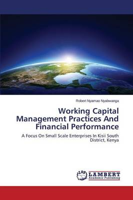 Working Capital Management Practices and Financial Performance (Paperback)
