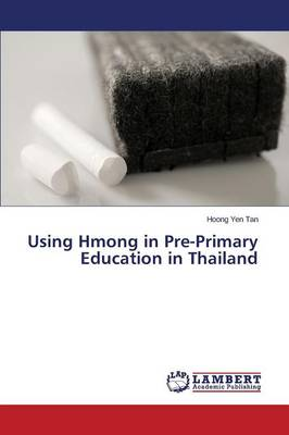 Using Hmong in Pre-Primary Education in Thailand (Paperback)