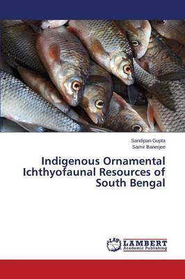 Indigenous Ornamental Ichthyofaunal Resources of South Bengal (Paperback)
