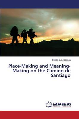 Place-Making and Meaning-Making on the Camino de Santiago (Paperback)