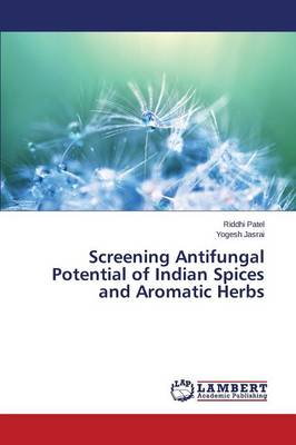 Screening Antifungal Potential of Indian Spices and Aromatic Herbs (Paperback)