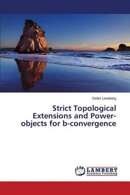Strict Topological Extensions and Power-Objects for B-Convergence (Paperback)