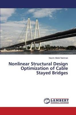 Nonlinear Structural Design Optimization of Cable Stayed Bridges (Paperback)