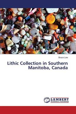 Lithic Collection in Southern Manitoba, Canada (Paperback)