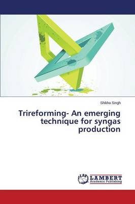 Trireforming- An Emerging Technique for Syngas Production (Paperback)