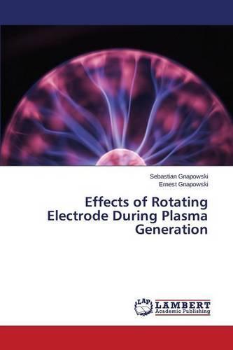 Effects of Rotating Electrode During Plasma Generation (Paperback)