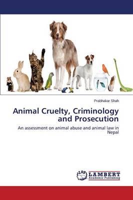 Animal Cruelty, Criminology and Prosecution (Paperback)