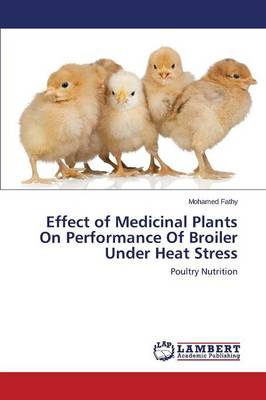 Effect of Medicinal Plants on Performance of Broiler Under Heat Stress (Paperback)