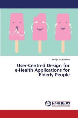 User-Centred Design for E-Health Applications for Elderly People (Paperback)