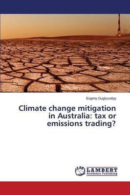 Climate Change Mitigation in Australia: Tax or Emissions Trading? (Paperback)