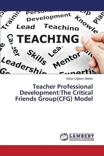 Teacher Professional Development: The Critical Friends Group(cfg) Model (Paperback)