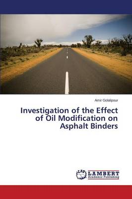 Investigation of the Effect of Oil Modification on Asphalt Binders (Paperback)