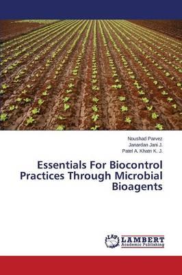 Essentials for Biocontrol Practices Through Microbial Bioagents (Paperback)