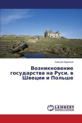 Vozniknovenie Gosudarstva Na Rusi, V Shvetsii I Pol'she (Paperback)