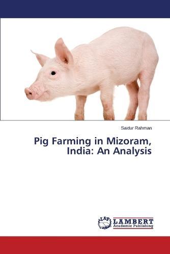 Pig Farming in Mizoram, India: An Analysis (Paperback)