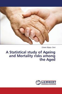 A Statistical Study of Ageing and Mortality Risks Among the Aged (Paperback)