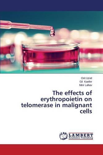 The Effects of Erythropoietin on Telomerase in Malignant Cells (Paperback)