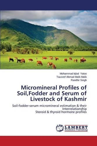 Micromineral Profiles of Soil, Fodder and Serum of Livestock of Kashmir (Paperback)