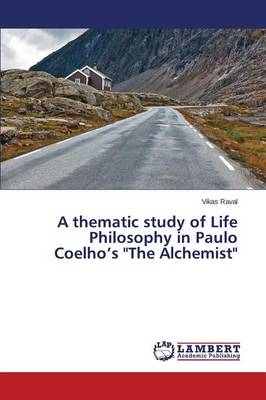 A Thematic Study of Life Philosophy in Paulo Coelho's the Alchemist (Paperback)