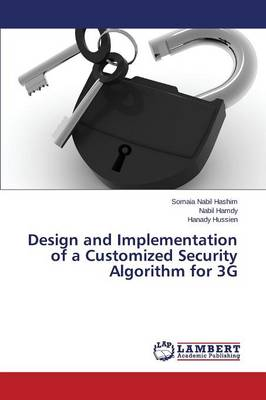 Design and Implementation of a Customized Security Algorithm for 3g (Paperback)